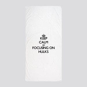Keep Calm by focusing on Hulks Beach Towel