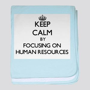 Keep Calm by focusing on Human Resour baby blanket
