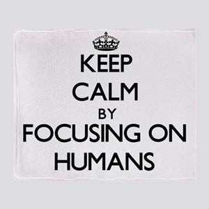 Keep Calm by focusing on Humans Throw Blanket