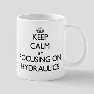 Keep Calm by focusing on Hydraulics Mugs