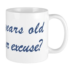 What is your excuse: 19 Mug