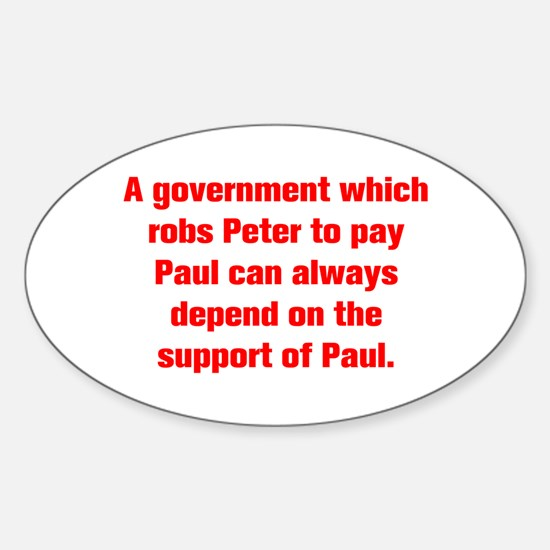 A government which robs Peter to pay Paul can alwa