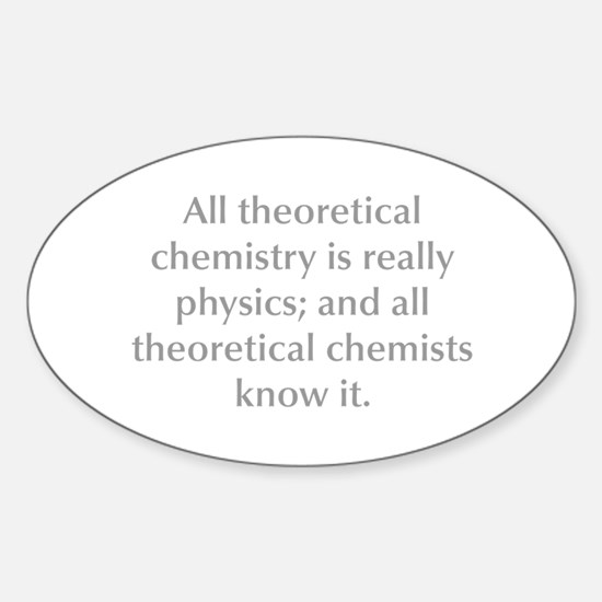 All theoretical chemistry is really physics and al
