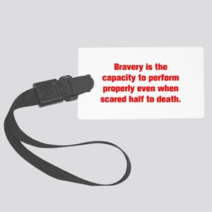 Bravery is the capacity to perform properly even w