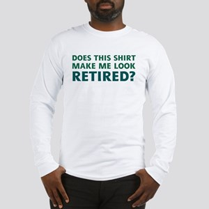Do I Look Retired? Long Sleeve T-Shirt