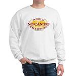 No Can Do World Champion fun sweatshirt