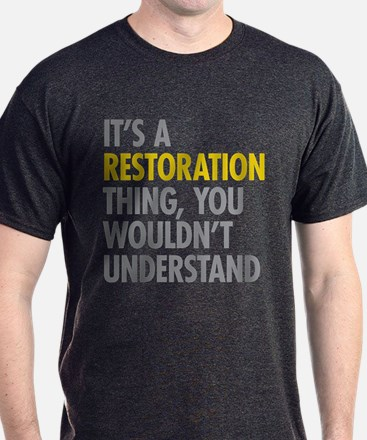 Its A Restoration Thing T-Shirt