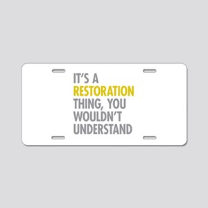 Its A Restoration Thing Aluminum License Plate