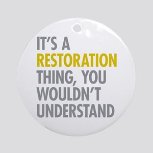 Its A Restoration Thing Ornament (Round)
