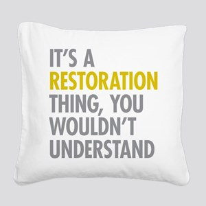 Its A Restoration Thing Square Canvas Pillow