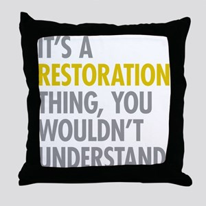 Its A Restoration Thing Throw Pillow