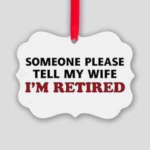 Tell My Wife I'm Retired Picture Ornament