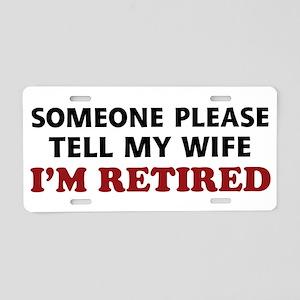 Tell My Wife I'm Retired Aluminum License Plate