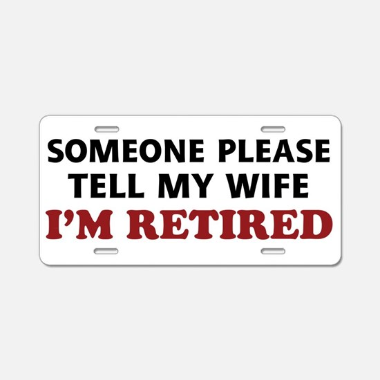 Tell My Wife I'm Retired Aluminum License Plate
