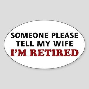 Tell My Wife I'm Retired Sticker (Oval)
