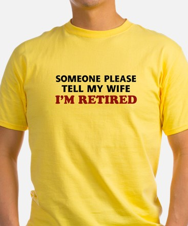 Tell My Wife I'm Retired T
