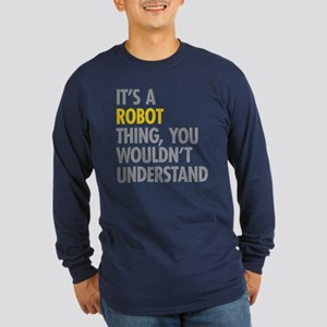 Its A Robot Thing Long Sleeve Dark T-Shirt
