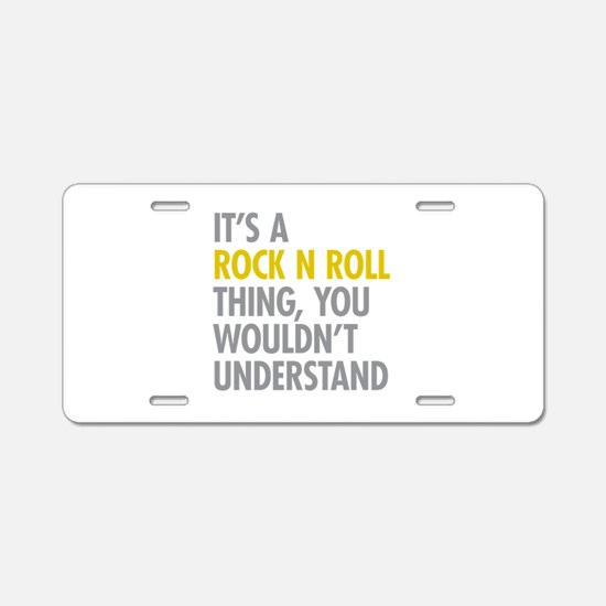 Its A Rock N Roll Thing Aluminum License Plate