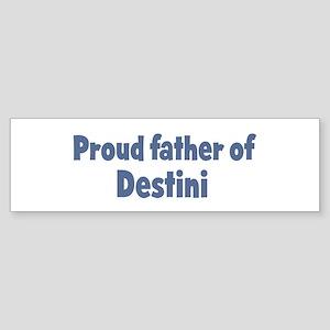 Proud father of Destini Bumper Sticker