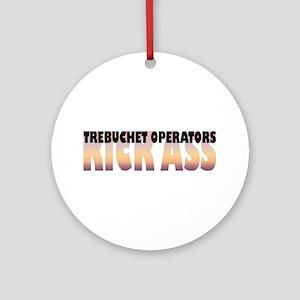 Trebuchet Operators Kick Ass Ornament (Round)