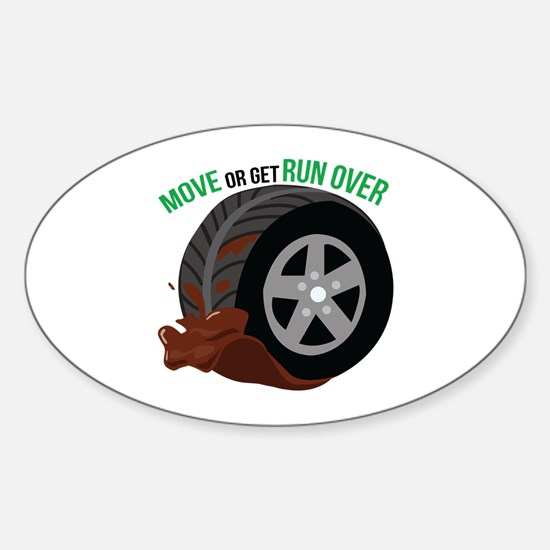Move Or Get Run Over Decal