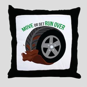 Move Or Get Run Over Throw Pillow