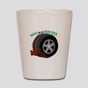 Move Or Get Run Over Shot Glass