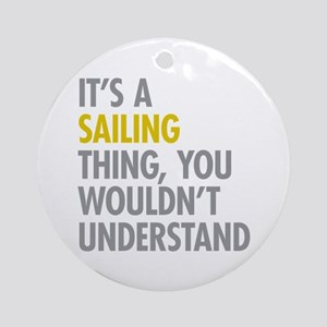 Its A Sailing Thing Ornament (Round)