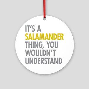 Its A Salamander Thing Ornament (Round)