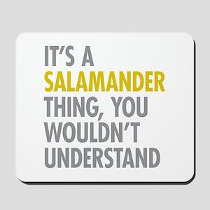 Its A Salamander Thing Mousepad