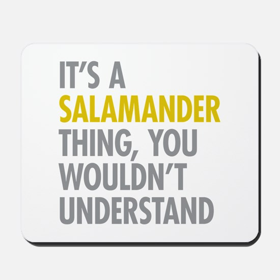 Its A Salamander Thing Mousepad