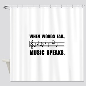 Words Fail Music Speaks Shower Curtain