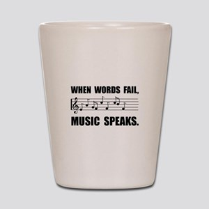 Words Fail Music Speaks Shot Glass