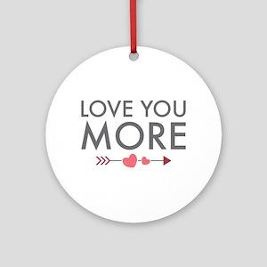 Love You More Ornament (Round)