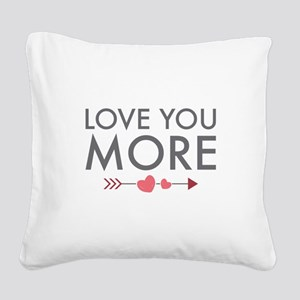 Love You More Square Canvas Pillow