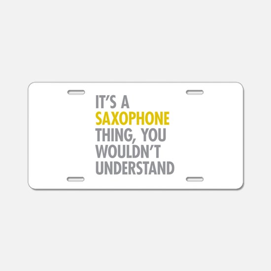 Its A Saxophone Thing Aluminum License Plate