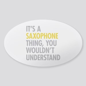Its A Saxophone Thing Sticker (Oval)