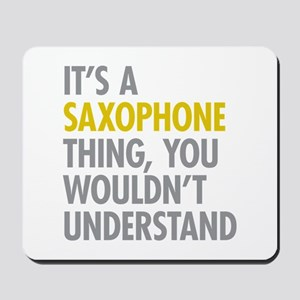Its A Saxophone Thing Mousepad