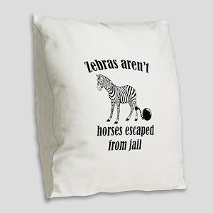 Zebras Aren't Horses Escaped From Jail Burlap Thro