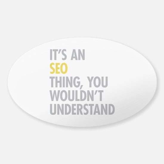Its An SEO Thing Sticker (Oval)