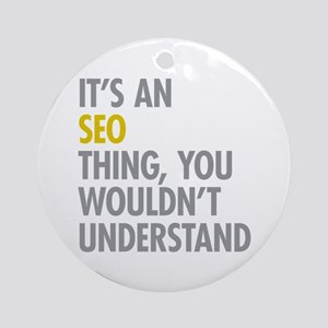 Its An SEO Thing Ornament (Round)