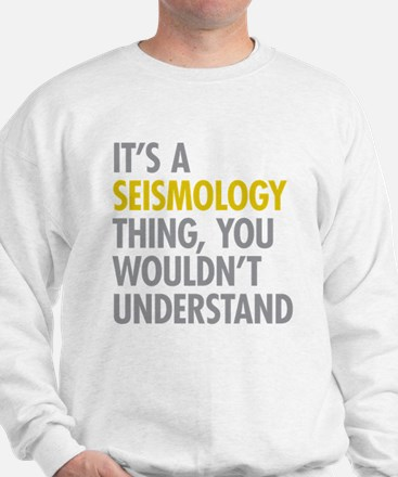 Its A Seismology Thing Sweatshirt
