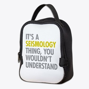 Its A Seismology Thing Neoprene Lunch Bag