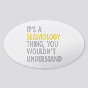 Its A Seismology Thing Sticker (Oval)