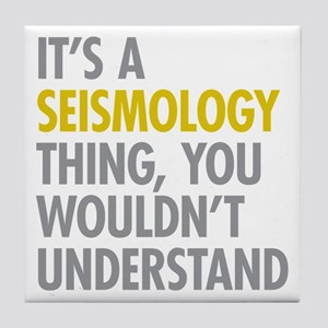 Its A Seismology Thing Tile Coaster
