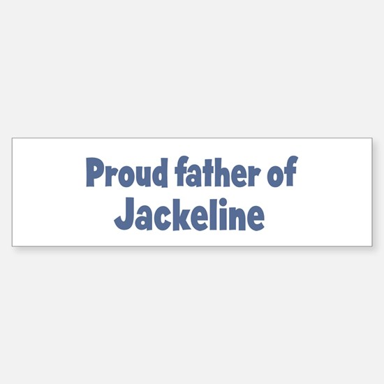 Proud father of Jackeline Bumper Bumper Bumper Sticker