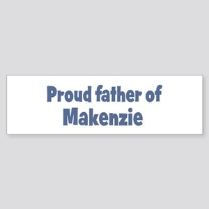 Proud father of Makenzie Bumper Sticker
