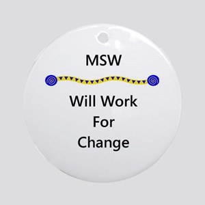 MSW Will Work for Change Ornament (Round)