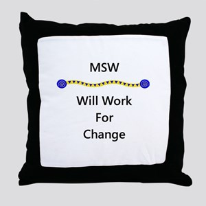 MSW Will Work for Change Throw Pillow