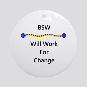 BSW Will Work for Change Ornament (Round)